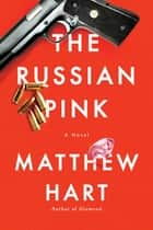 The Russian Pink - A Novel ebook by Matthew Hart