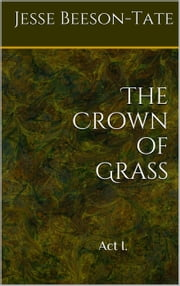 The Crown of Grass - Roma Universalis, #1 ebook by Jesse Beeson-Tate
