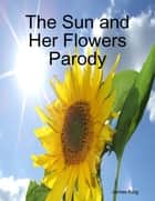 The Sun and Her Flowers Parody ebook by James King
