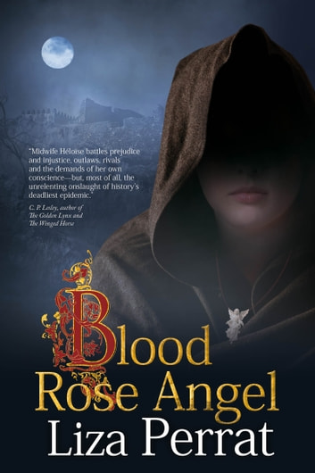 Blood Rose Angel - A Medieval Black Plague Novel ebook by Liza Perrat