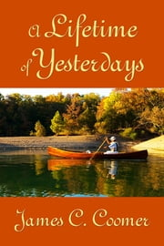 A Lifetime of Yesterdays ebook by James C Coomer