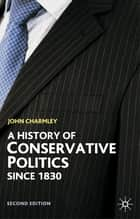 A History of Conservative Politics Since 1830 ebook by John Charmley