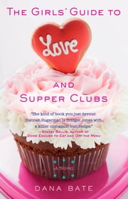 The Girls' Guide to Love and Supper Clubs ebook by Dana Bate