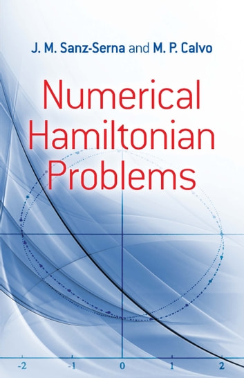Numerical Hamiltonian Problems ebook by J.M. Sanz-Serna,M.P. Calvo