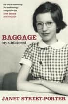 Baggage: My Childhood ebook by Janet Street-Porter