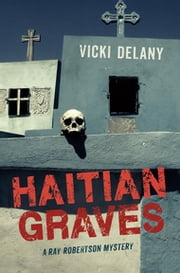 Haitian Graves - Ray Robertson Mystery ebook by Vicki Delany