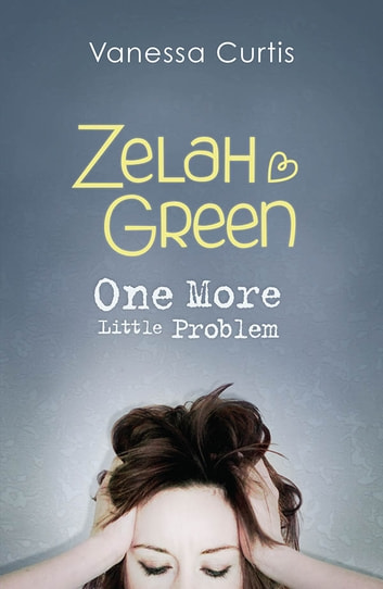 Zelah Green: One More Little Problem ebook by Vanessa Curtis