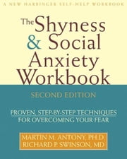 The Shyness and Social Anxiety Workbook:Proven, Step-by-Step Techniques for Overcoming your Fear ebook by Antony, Martin M.