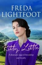 Kitty Little - A dramatic saga of friendship and loyalty ebook by Freda Lightfoot