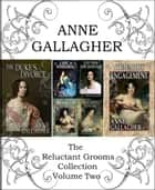 The Reluctant Grooms Series Volume Two ebook by Anne Gallagher