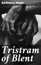 Tristram of Blent - An Episode in the Story of an Ancient House ebook by