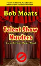 Talent Show Murders ebook by Bob Moats