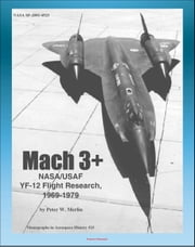 Mach 3+: NASA/USAF YF-12 Flight Research, 1969-1979, Lockheed Blackbird Spyplanes as NASA/USAF Research Platforms (NASA SP-2001-4525) ebook by Progressive Management