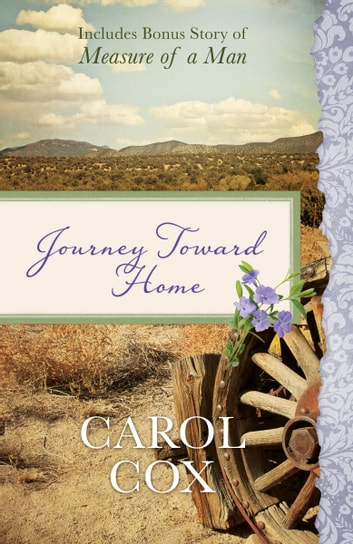 Journey Toward Home - Also Includes Bonus Story of Measure of a Man ebook by Carol Cox