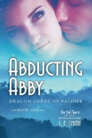 Abducting Abby: Dragon Lords of Valdier Book 1 - Dragon Lords of Valdier Book 1 ebook by S. E. Smith