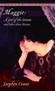 Maggie - A Girl of the Streets and Other Short Fiction ebook by Stephen Crane
