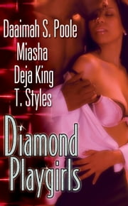 Diamond Playgirls ebook by Daaimah S. Poole,Miasha,Deja King,T. Styles