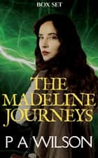 The Madeline Journeys ebook by P A Wilson