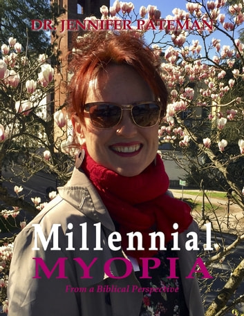 Millennial Myopia, from a Biblical Perspective ebook by Dr. Jennifer Pateman