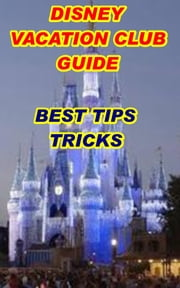 Disney Vacation Club Best Tips Tricks - Disney Vacation Club Guide ebook by Catlyin