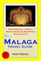 Malaga, Costa del Sol, Spain Travel Guide - Sightseeing, Hotel, Restaurant & Shopping Highlights (Illustrated) ebook by Karen Paterson