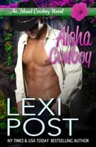 Aloha Cowboy - Island Cowboy, #1 ebook by Lexi Post