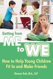 Getting from Me to We - How to Help Young Children Fit In and Make Friends ebook by Shonna Tuck