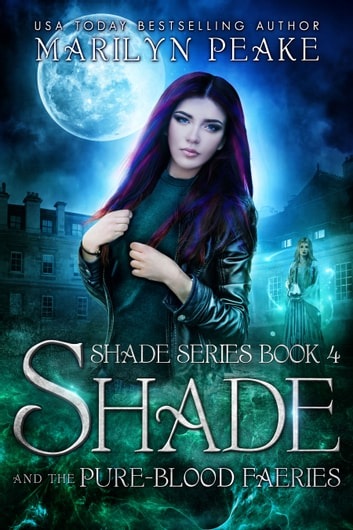 Shade and the Pure-Blood Faeries (Shade Series Book 4) ebook by Marilyn Peake