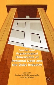 Social and Psychological Dimensions of Personal Debt and the Debt Industry ebook by Serdar M. Değirmencioğlu,Dr Carl Walker