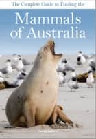 The Complete Guide to Finding the Mammals of Australia ebook by David Andrew