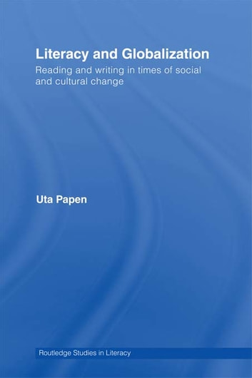 Literacy and Globalization - Reading and Writing in Times of Social and Cultural Change ebook by Uta Papen