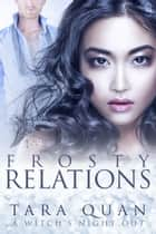 Frosty Relations - A Witch's Night Out ebook by Tara Quan