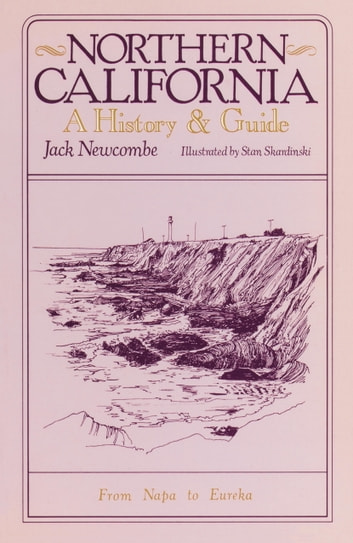 Northern California - A History and Guide - From Napa to Eureka ebook by Jack Newcombe