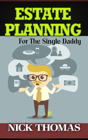 Estate Planning For The Single Daddy ebook by Nick Thomas