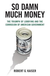 So Damn Much Money ebook by Robert G. Kaiser