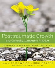 Posttraumatic Growth and Culturally Competent Practice - Lessons Learned from Around the Globe ebook by Tzipi Weiss,Ron Berger