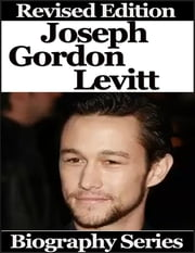 Joseph Gordon Levitt - Biography Series ebook by Matt Green