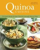 Quinoa Cuisine - 150 Creative Recipes for Super Nutritious, Amazingly Delicious Dishes ebook by