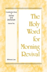 The Holy Word for Morning Revival - Crystallization-study of Daniel and Zechariah, Volume 2 ebook by Witness Lee