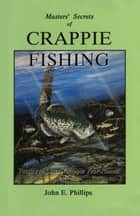 Masters' Secrets of Crappie Fishing ebook by John E. Phillips