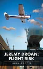 Jeremy Droan: Flight Risk ebook by John Reddie