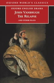 The Relapse and Other Plays ebook by John Vanbrugh,Brean Hammond