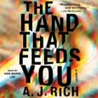The Hand That Feeds You - A Novel audiobook by A.J. Rich