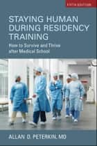 Staying Human During Residency Training ebook by Allan D. Peterkin