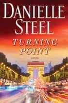 Turning Point - A Novel ebook by Danielle Steel