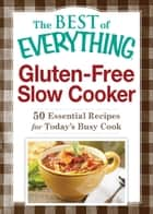 Gluten-Free Slow Cooker - 50 Essential Recipes for Today's Busy Cook ebook by Adams Media