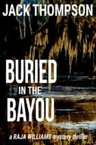 Buried in the Bayou - Raja Williams Mystery Thrillers, #8 ebook by Jack Thompson