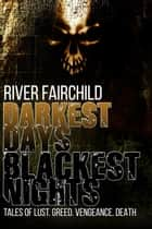 Darkest Days, Blackest Nights ebook by River Fairchild