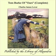 "Tom Burke Of ""Ours"" (Complete) ebook by Charles James Lever"