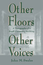Other Floors, Other Voices - A Textography of A Small University Building ebook by John M. Swales